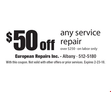 $50 off any service repair over $250. On labor only. With this coupon. Not valid with other offers or prior services. Expires 2-23-18.