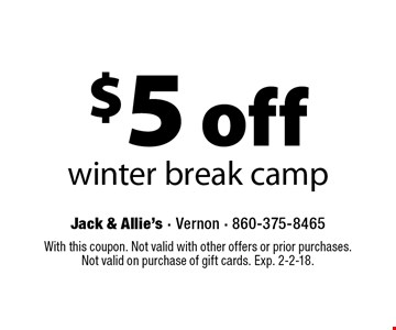 $5 off winter break camp. With this coupon. Not valid with other offers or prior purchases. Not valid on purchase of gift cards. Exp. 2-2-18.