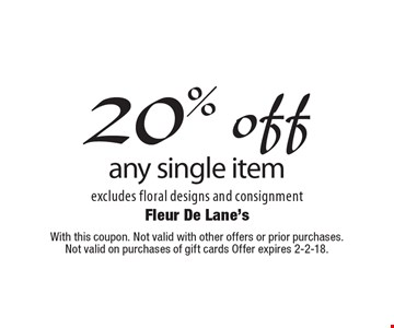 20% off any single item - excludes floral designs and consignment. With this coupon. Not valid with other offers or prior purchases. Not valid on purchases of gift cards. Offer expires 2-2-18.