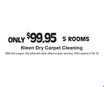 ONLY $99.95 5 Rooms. With this coupon. Not valid with other offers or prior services. Offer expires 3-30-18.