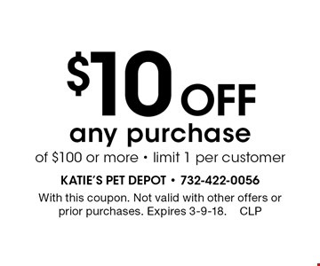 $10 Off any purchase of $100 or more - limit 1 per customer. With this coupon. Not valid with other offers or prior purchases. Expires 3-9-18. CLP