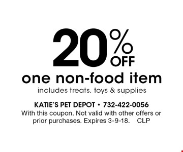 20% Off one non-food item includes treats, toys & supplies. With this coupon. Not valid with other offers or prior purchases. Expires 3-9-18. CLP