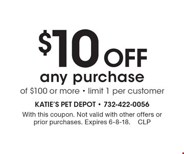 $10 Off any purchase of $100 or more - limit 1 per customer. With this coupon. Not valid with other offers or prior purchases. Expires 6-8-18.CLP