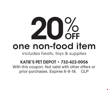 20% Off one non-food item includes treats, toys & supplies. With this coupon. Not valid with other offers or prior purchases. Expires 6-8-18.CLP