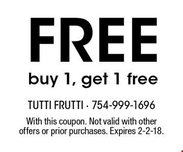 Free buy 1, get 1 free. With this coupon. Not valid with other offers or prior purchases. Expires 2-2-18.
