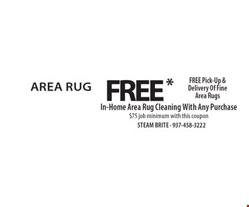 Free in-home area rug cleaning with any purchase. $75 job minimum with this coupon. Free pick-up & delivery of fine area rugs. *Steam Carpet Cleaning. Most Furniture Moved. Extended Areas, Combo Rooms & Over 250 sq ft Count As Two. Steps Are Extra. Hallways, Walk-in Closets Or Bathrooms Count As One. Valid With Coupon Only. Some restrictions apply, such as preexisting conditions, environmental/fuel charge may apply. Expires 4/6/18.