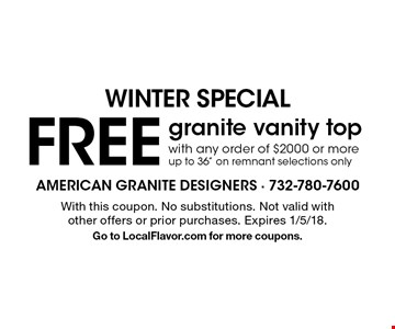 Winter Special. FREE granite vanity top. With any order of $2000 or more up to 36