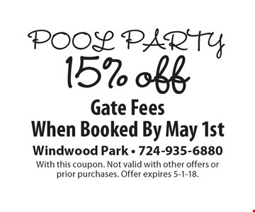 Pool Party- 15% off Gate Fees When Booked By May 1st. With this coupon. Not valid with other offers or prior purchases. Offer expires 5-1-18.