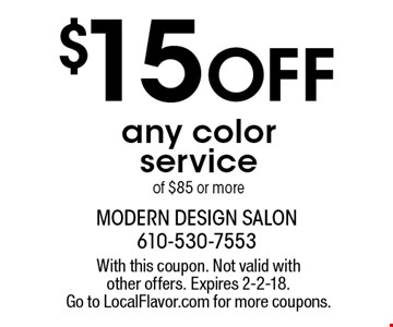 $15 Off any color service of $85 or more . With this coupon. Not valid with other offers. Expires 2-2-18. Go to LocalFlavor.com for more coupons.