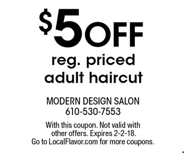 $5 Off reg. priced adult haircut. With this coupon. Not valid with other offers. Expires 2-2-18. Go to LocalFlavor.com for more coupons.