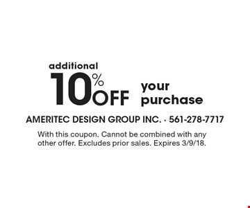 additional10% Off your purchase. With this coupon. Cannot be combined with any other offer. Excludes prior sales. Expires 3/9/18.