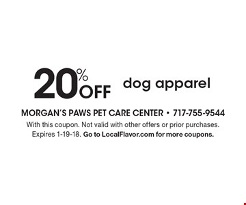 20% Off dog apparel. With this coupon. Not valid with other offers or prior purchases. Expires 1-19-18. Go to LocalFlavor.com for more coupons.