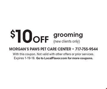 $10 Off grooming (new clients only). With this coupon. Not valid with other offers or prior services. Expires 1-19-18. Go to LocalFlavor.com for more coupons.