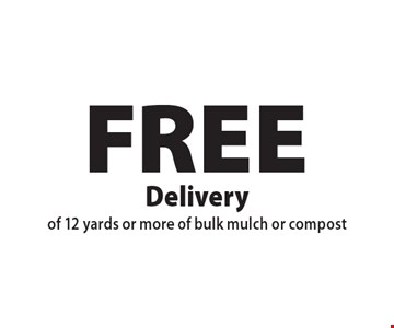 FREE Delivery of 12 yards or more of bulk mulch or compost. Offers not valid with any other offer or discount. Good for 2018 season.