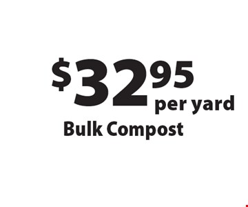 $32.95 per yard Bulk Compost. Offers not valid with any other offer or discount. Good for 2018 season.
