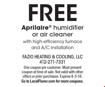 FREE Aprilaire humidifier or air cleaner. With high-efficiency furnace and A/C installation. One coupon per customer. Must present coupon at time of sale. Not valid with other offers or prior purchases. Expires 8-3-18. Go to LocalFlavor.com for more coupons.