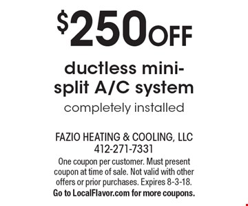 $250 OFF ductless mini-split A/C system completely installed. One coupon per customer. Must present coupon at time of sale. Not valid with other offers or prior purchases. Expires 8-3-18. Go to LocalFlavor.com for more coupons.