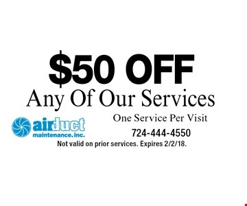 $50 OFF Any Of Our Services. One Service Per Visit. Not valid on prior services. Expires 2/2/18.