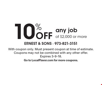 10% Off any job of $2,000 or more. With coupon only. Must present coupon at time of estimate. Coupons may not be combined with any other offer. Expires 3-9-18. Go to LocalFlavor.com for more coupons.