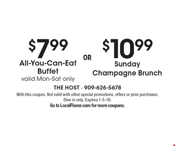 $7.99 All-You-Can-Eat Buffet. Valid Mon-Sat only OR $10.99 Sunday Champagne Brunch. With this coupon. Not valid with other special promotions, offers or prior purchases. Dine in only. Expires 1-5-18.  Go to LocalFlavor.com for more coupons.