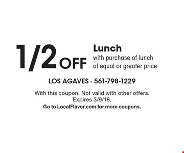 1/2 Off Lunch with purchase of lunchof equal or greater price. With this coupon. Not valid with other offers. Expires 3/9/18.Go to LocalFlavor.com for more coupons.