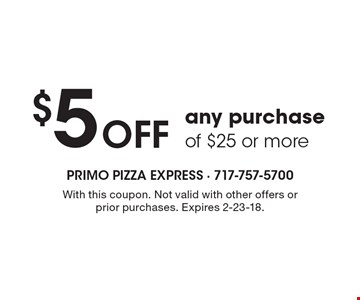 $5 Off any purchase of $25 or more. With this coupon. Not valid with other offers or prior purchases. Expires 2-23-18.