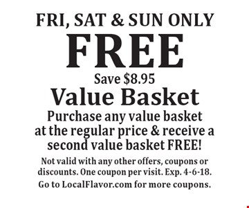 Fri, Sat & Sun only. FREE Value Basket. Purchase any value basket at the regular price & receive a second value basket FREE! Save $8.95. Not valid with any other offers, coupons or discounts. One coupon per visit. Exp. 4-6-18. Go to LocalFlavor.com for more coupons.