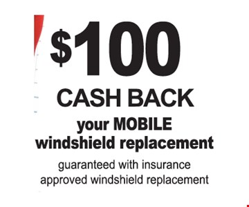 $100 Cash Back Your Mobile Windshield Replacement