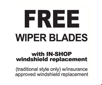Free Wiper Blades with In-Shop windshield replacement