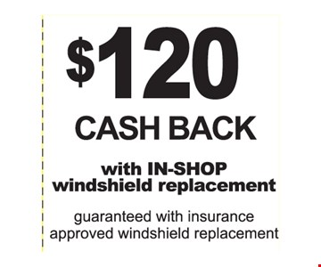 $120 Cash Back with In-Shop windshield replacement