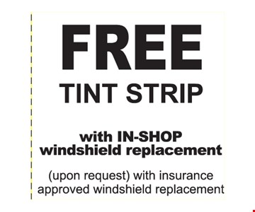 Free Tint Strip with In-Shop windshield replacement