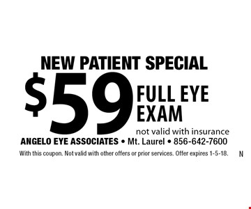 NEW PATIENT SPECIAL - $59 full eye exam. Not valid with insurance. With this coupon. Not valid with other offers or prior services. Offer expires 1-5-18.