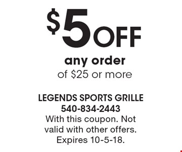 $5 Off any order of $25 or more. With this coupon. Not valid with other offers. Expires 10-5-18.