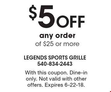 $5 off any order of $25 or more. With this coupon. Dine-in only. Not valid with other offers. Expires 6-22-18.