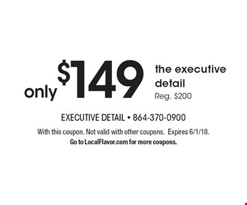 Only $149 the executive detail. Reg. $200. With this coupon. Not valid with other coupons. Expires 6/1/18. Go to LocalFlavor.com for more coupons.