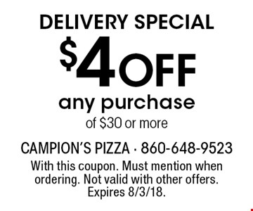 Delivery special $4 off any purchase of $30 or more. With this coupon. Must mention when ordering. Not valid with other offers. Expires 8/3/18.