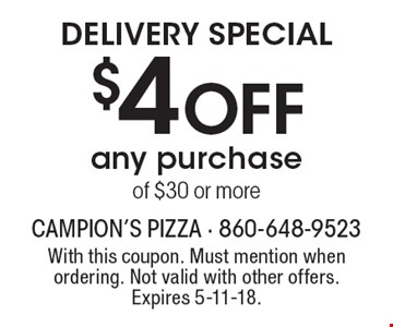Delivery Special $4 OFF any purchase of $30 or more. With this coupon. Must mention when ordering. Not valid with other offers. Expires 5-11-18.