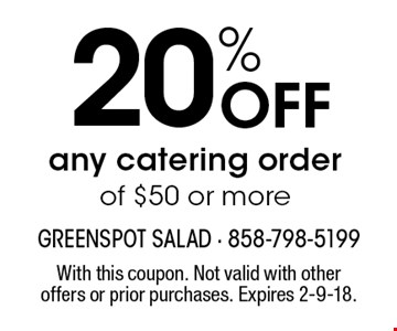 20% OFF any catering order of $50 or more. With this coupon. Not valid with other offers or prior purchases. Expires 2-9-18.