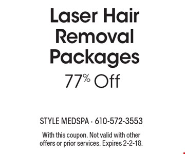 77% Off Laser Hair Removal Packages. With this coupon. Not valid with other offers or prior services. Expires 2-2-18.