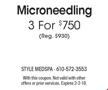 3 For $750 (Reg. $930) Microneedling. With this coupon. Not valid with other offers or prior services. Expires 2-2-18.