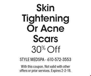 30% Off Skin Tightening Or Acne Scars. With this coupon. Not valid with other offers or prior services. Expires 2-2-18.