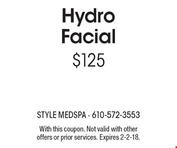 $125 Hydro Facial. With this coupon. Not valid with other offers or prior services. Expires 2-2-18.
