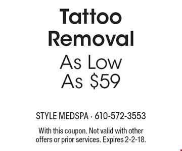 As Low As $59 Tattoo Removal. With this coupon. Not valid with other offers or prior services. Expires 2-2-18.