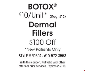 $100 Off Dermal Fillers *New Patients Only. $10/Unit* (Reg. $12) Botox *New Patients Only. With this coupon. Not valid with other offers or prior services. Expires 2-2-18.