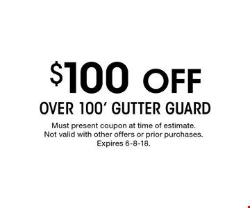 $100 off over 100' gutter guard. Must present coupon at time of estimate. Not valid with other offers or prior purchases. Expires 6-8-18.