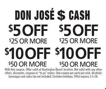 $10 OFF any purchase $50 OR MORE. $10 OFF any purchase $50 OR MORE. $5 OFF any purchase $25 OR MORE. $5 OFF any purchase $25 OR MORE. With this coupon. Offer valid at Huntington Beach location. Not valid with any other offers, discounts, coupons or
