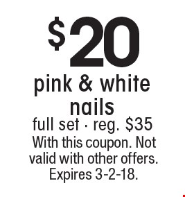 $20 pink & white nails. full set - reg. $35. With this coupon. Not valid with other offers. Expires 3-2-18.