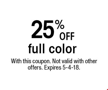 25% OFF full color. With this coupon. Not valid with other offers. Expires 5-4-18.