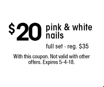 $20 pink & white nails full set - reg. $35. With this coupon. Not valid with other offers. Expires 5-4-18.