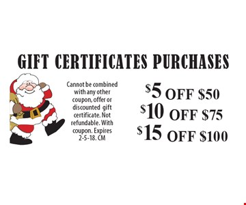 Gift Certificates Purchases. $5 off $50. $10 off $75. $15 off $100. Cannot be combined with any other coupon, offer or discounted gift certificate. Not refundable. With coupon. Expires 2-5-18. CM